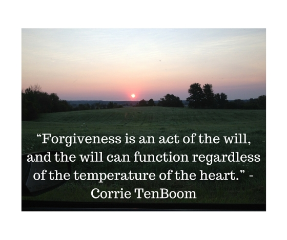 """""""Forgiveness is an act of the will, and the will can function regardless of the temperature of the heart."""" - Corrie TenBoom"""