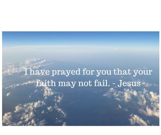 i have prayed for you that you faith might not fail